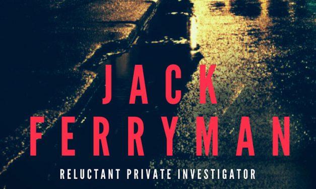 JACK FERRYMAN – Reluctant Private investigator